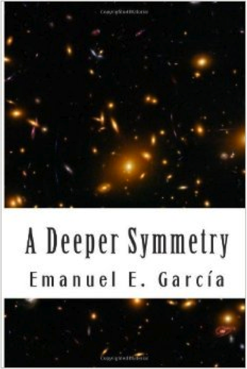 http://www.amazon.com/Deeper-Symmetry-Emanuel-E-Garcia/dp/1494842971/ref=la_B00NFJB9EE_1_2?s=books&ie=UTF8&qid=1413789108&sr=1-2