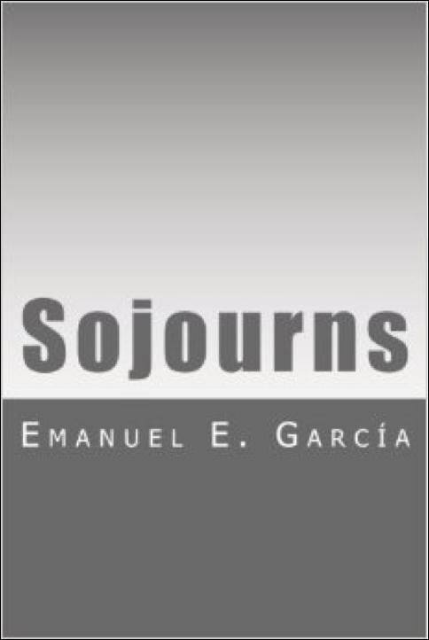 http://www.amazon.com/Sojourns-Emanuel-E-Garcia/dp/1500759287/ref=la_B00NFJB9EE_1_1?s=books&ie=UTF8&qid=1413789237&sr=1-1